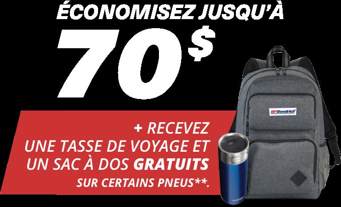 économisez jusqu'à 70 $ *, plus recevez une tasse de voyage et un sac à dos gratuits sur certains pneus !) *Certaines conditions s'appliquent.